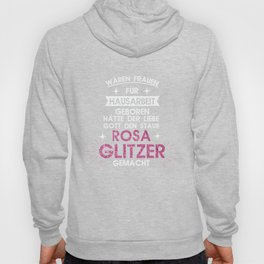 If women had been born for housework, God would have made the dust pink glitter! Hoody