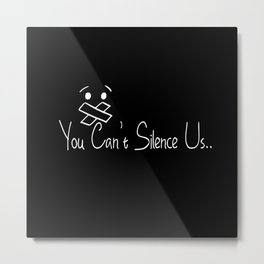 You Can't Silence Us Metal Print