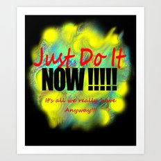 Just do it NOW Art Print