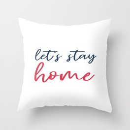 Let's stay home social isolation motivational quote Throw Pillow