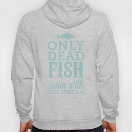 Only Dead Fish Swim with the Stream Hoody