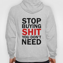 Stop Buying Shit You Don't Need Hoody
