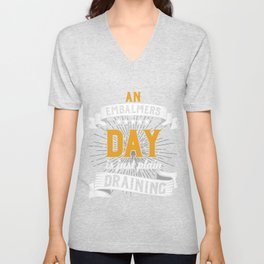 Embalmer Funeral Mortician Gift An Embalmers Day Is Just Plain Draining Funny Funeral Service Unisex V-Neck