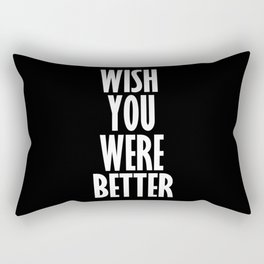 wish you were better Rectangular Pillow