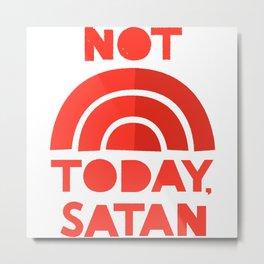 Not Today, Satan! Metal Print
