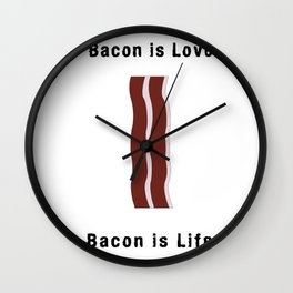 Bacon is love, Bacon is life Wall Clock