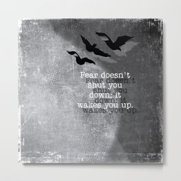 Fear doesn't shut you down. It wakes you up... Metal Print