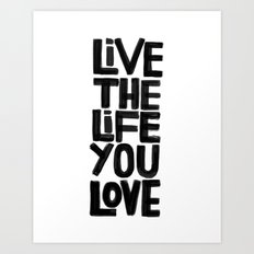 Live the life you love Art Print