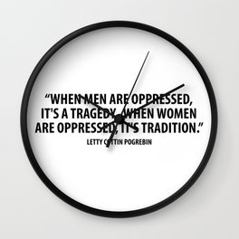 When men are oppressed, it's a tragedy. When women are oppressed, it's tradition. Wall Clock