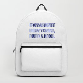 If opportunity doesn't knock, build a door -  motivational success quote Backpack