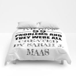 I've Got 99 Problems and They Were All Created by Sarah J. Maas Comforters