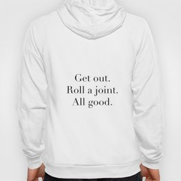 Roll a joint and all good. Hoody