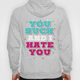 You suck and i hate you funny tshirt perfect gift Birthday Hoody