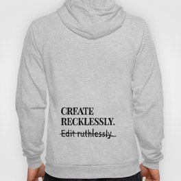Create recklessly. Edit ruthlessly. Hoody