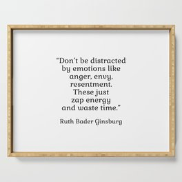 Don't be distracted by emotions like anger, envy, resentment. These just zap energy and waste time. - Ruth Bader Ginsburg quote - inspirational words Serving Tray