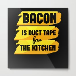 Bacon is duct Tape for the Kitchen Metal Print
