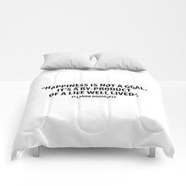 Happiness is not a goal. It's a by-product of a life well lived. Eleanor Roosevelt Comforters