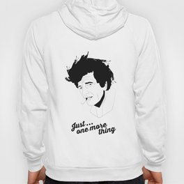 Just One More Thing! Hoody