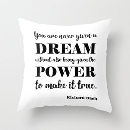 You are never given a dream without also being given the power to make it come true Throw Pillow