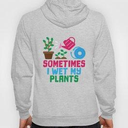 Sometimes I Wet My Plants Funny Gardening Gift Hoody