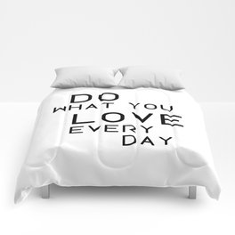Do what you love very day Comforters
