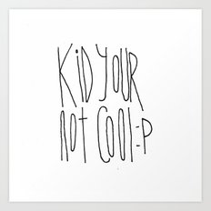 Your Not Cool Kid :P Art Print