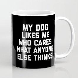My Dog Likes Me Funny Quote Coffee Mug
