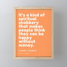 It's a kind of spiritual snobbery that makes people think they can be happy without money. Framed Mini Art Print