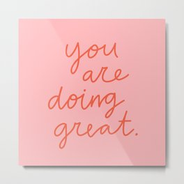 You Are Doing Great Metal Print