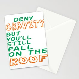 """Deny Gravity But You Ll Still Fall On The Roof"" tee design. Simple yet catchy tee design.  Stationery Cards"