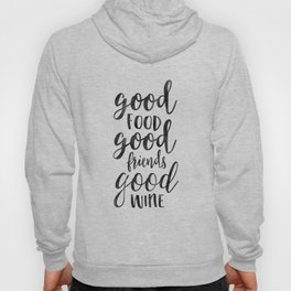Good Food, Good Friends,Good Wine,Kitchen Wall Art,Kitchen Sign,Inspirational Quote,Food Gift Hoody