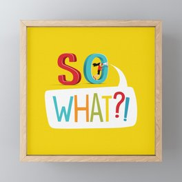 So What? Framed Mini Art Print