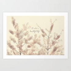 Oh What a Beautiful Life! Art Print