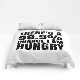 THERE'S A 99.9% PERCENT CHANCE I AM HUNGRY Comforters