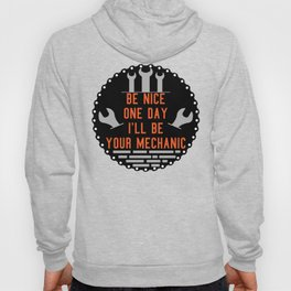 Be nice one day i'll be your mechanic Hoody
