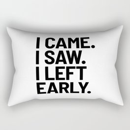 I Came I Saw I Left Early Rectangular Pillow
