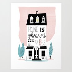 Home is whenever i'm with you Art Print