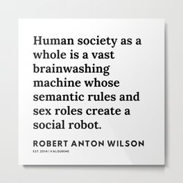10   | 200218 | Robert Anton Wilson Quotes | Metal Print