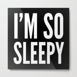I'M SO SLEEPY (Black & White) Metal Print