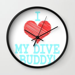 """I Love My Dive Buddy"" tee design for you and your favorite buddy! Makes a perfect and nice gift too Wall Clock"