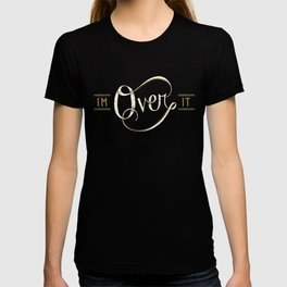 I'm Over It T-shirt
