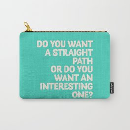 Inspirational question, do you want an interesting path? motivational life quote, leave comfort zone Carry-All Pouch