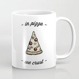 IN PIZZA WE CRUST Coffee Mug