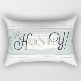uh huh honey dollar bill Rectangular Pillow