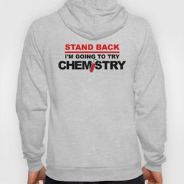 Stand Back, I'm Going To Try Chemistry Hoody