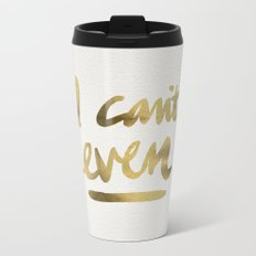 I Can't Even – Gold Ink Metal Travel Mug