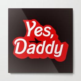 Yes Daddy DDLG Dom Sub Design Metal Print