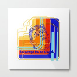 Trump is a cunt 80's digital  Metal Print