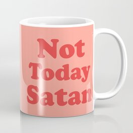 Not Today Satan, Funny, Quote Coffee Mug