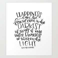 Happiness can be found even in the Darkest of times if one only remembers to turn on the light Art Print